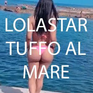 LOLASTAR TUFFO AL MARE